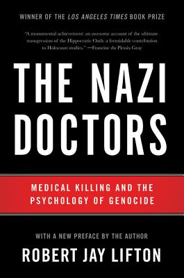 The Nazi Doctors: Medical Killing and the Psychology of Genocide - Lifton, Robert Jay