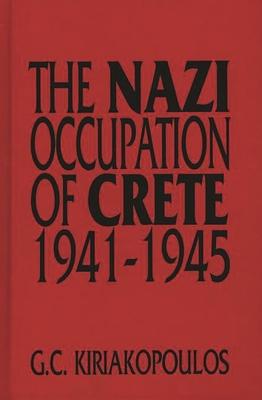 The Nazi Occupation of Crete: 1941-1945 - Kiriakopoulos, G C