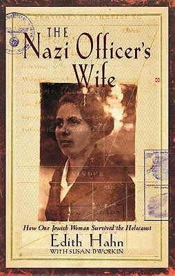 The Nazi Officer's Wife: How one Jewish woman survived the holocaust - Beer, Edith Hahn, and Dworkin, Susan