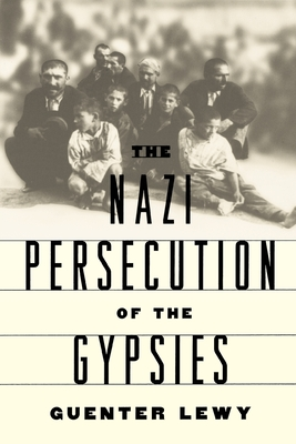 The Nazi Persecution of the Gypsies - Lewy, Guenter