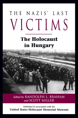 The Nazis' Last Victims: The Holocaust in Hungary - Cohen, Asher, Professor (Contributions by)
