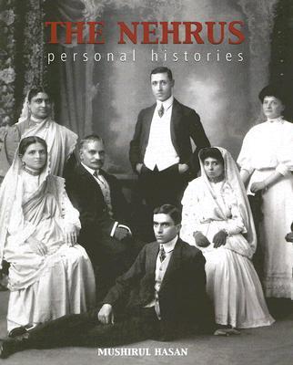 The Nehrus: Personal Histories - Hasan, Mushirul, and Kapoor, Priya (Editor)
