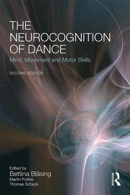 The Neurocognition of Dance: Mind, Movement and Motor Skills - Blasing, Bettina (Editor), and Puttke, Martin (Editor), and Schack, Thomas (Editor)