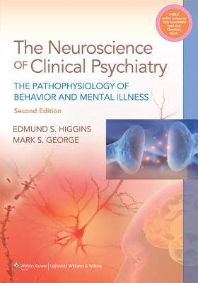 The Neuroscience of Clinical Psychiatry: The Pathophysiology of Behavior and Mental Illness - Higgins, Edmund S, MD
