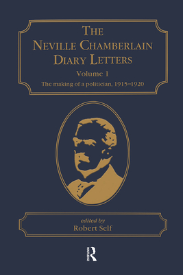 The Neville Chamberlain Diary Letters - Chamberlain, Neville, and Self, Robert C.