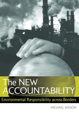 The New Accountability: Environmental Responsibility Across Borders - Mason, Michael