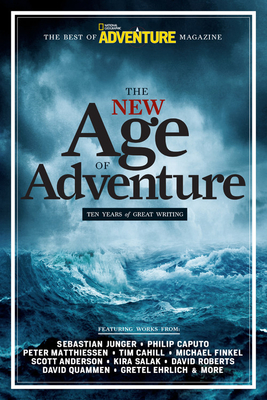 The New Age of Adventure: Ten Years of Great Writing - Rasmus, John (Editor), and Junger, Sebastian (Introduction by)