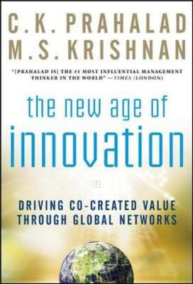 The New Age of Innovation: Driving Cocreated Value Through Global Networks - Prahalad, C K