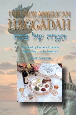 The New American Haggadah - Kaplan, Mordecai M (Editor), and Gerirtz, Gila (Editor), and Eisenstein, Ira (Editor)