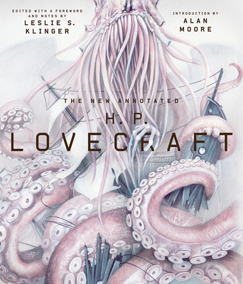 The New Annotated H. P. Lovecraft - Lovecraft, H P, and Klinger, Leslie S (Editor), and Moore, Alan (Introduction by)