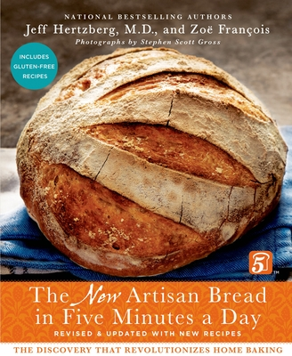 The New Artisan Bread in Five Minutes a Day: The Discovery That Revolutionizes Home Baking - Hertzberg, Jeff, M.D., and Francois, Zoe, and Gross, Stephen Scott (Photographer)