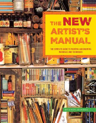 The New Artist's Manual: The Complete Guide to Painting and Drawing Materials and Techniques - Jennings, Simon