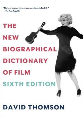 The New Biographical Dictionary of Film: Sixth Edition - Thomson, David, Mr.