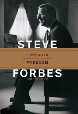 The New Birth of Freedom: Vision for America - Forbes, Steve