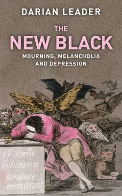 The New Black: Mourning Melancholia and Depression - Leader, Darian
