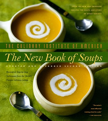 The New Book of Soups: Over 160 New and Improved Recipes for Soups and Stews of Every Variety, with Illustrated, Step-By-Step Techniques from the World's Premier Culinary College - The Culinary Institute of America, and Fink, Ben (Photographer)