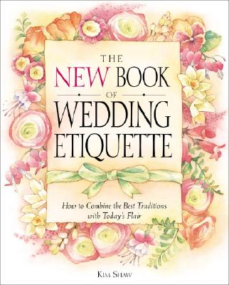 The New Book of Wedding Etiquette: How to Combine the Best Traditions with Today's Flair - Wilson, Jan, and Hickman, Beth Wilson, and Shaw, Kim