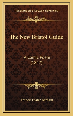 The New Bristol Guide: A Comic Poem (1847) - Barham, Francis Foster