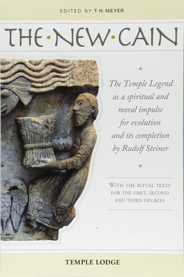 The New Cain: The Temple Legend as a Spiritual and Moral Impulse for Evolution and its Completion by Rudolf Steiner with the Ritual Texts for the First, Second and Third Degrees - Meyer, T. H. (Editor), and Barton, Matthew (Translated by)