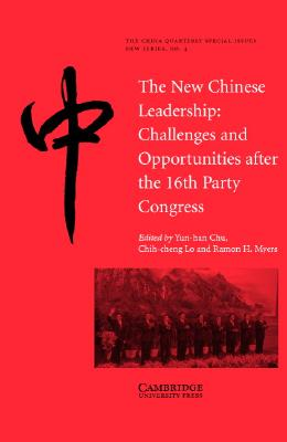 The New Chinese Leadership: Challenges and Opportunities After the 16th Party Congress - Chu, Yun-Han, Professor (Editor), and Lo, Chih-Cheng (Editor), and Myers, Ramon H, Professor (Editor)