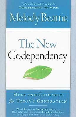 The New Codependency: Help and Guidance for Today's Generation - Beattie, Melody