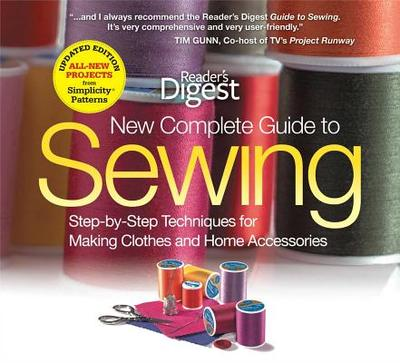The New Complete Guide to Sewing: Step-By-Step Techniquest for Making Clothes and Home Accessoriesupdated Edition with All-New Projects and Simplicity Patterns - Editors of Reader's Digest
