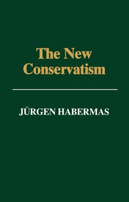 The New Conservatism: Cultural Criticism and the Historian's Debate - Habermas, Jurgen