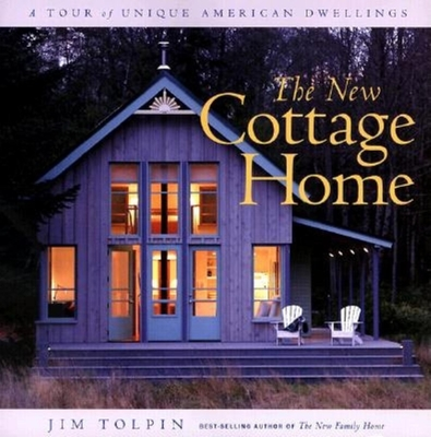 The New Cottage Home: A Tour of Unique American Dwellings - Tolpin, Jim