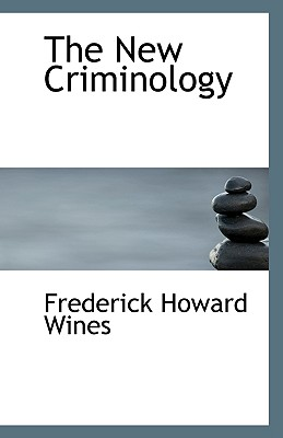 The New Criminology - Wines, Frederick Howard