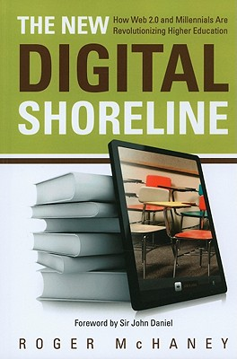 The New Digital Shoreline: How Web 2.0 and Milennials Are Revolutionizing Higher Education - McHaney, Roger