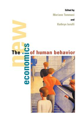 The New Economics of Human Behaviour - Tommasi, Mariano (Editor), and Ierulli, Kathryn (Editor), and Becker, Gary Stanley (Editor)