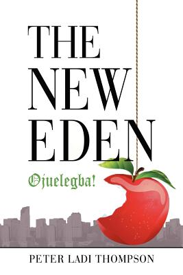 The New Eden: Ojuelegba! - Thompson, Peter Ladi