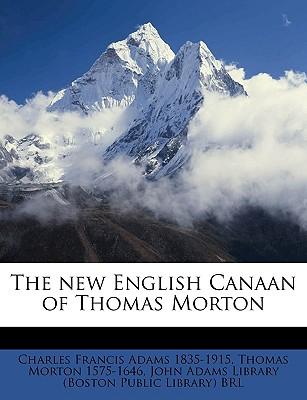 The New English Canaan of Thomas Morton - Adams, Charles Francis, and Morton, Thomas, and John Adams Library (Boston Public Librar, Adams Library (Boston Public Librar (Creator)
