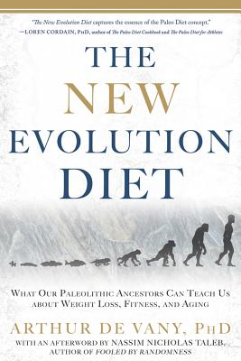 The New Evolution Diet: What Our Paleolithic Ancestors Can Teach Us about Weight Loss, Fitness, and Agin G - de Vany, Arthur, and Taleb, Nassim Nicholas (Afterword by)