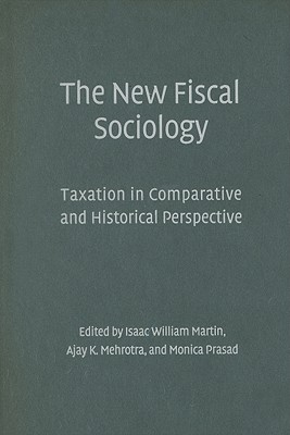 The New Fiscal Sociology: Taxation in Comparative and Historical Perspective - Martin, Isaac William (Editor)