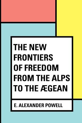 The New Frontiers of Freedom from the Alps to the Aegean - Powell, E Alexander