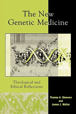 The New Genetic Medicine: Theological and Ethical Reflections - Shannon, Thomas a