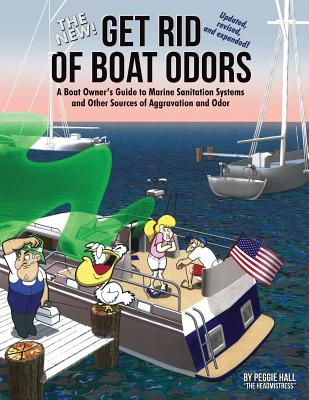 The New Get Rid of Boat Odors, Second Edition: A Boat Owner's Guide to Marine Sanitation Systems and Other Sources of Aggravation and Odor - Hall, Peggie