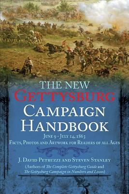 The New Gettysburg Campaign Handbook: Facts, Photos, and Artwork for Readers of All Ages, June 9 - July 14, 1863 - Petruzzi, J. David, and Stanley, Steven