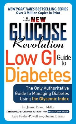 The New Glucose Revolution Low GI Guide to Diabetes: The Only Authoritative Guide to Managing Diabetes Using the Glycemic Index - Brand-Miller, Jennie, and Foster-Powell, Kaye, and Burani, Johanna