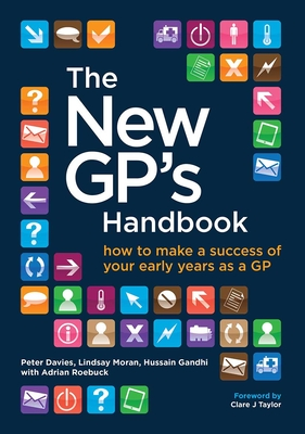 The New GP's Handbook: How to Make a Success of Your Early Years as a GP - Davies, Peter, and Moran, Lindsay, and Gandhi, Hussain