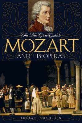 The New Grove Guide to Mozart and His Operas - Rushton, Julian