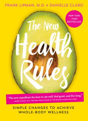 The New Health Rules: Simple Changes to Achieve Whole-Body Wellness - Lipman, Frank, M.D., M D, and Claro, Danielle