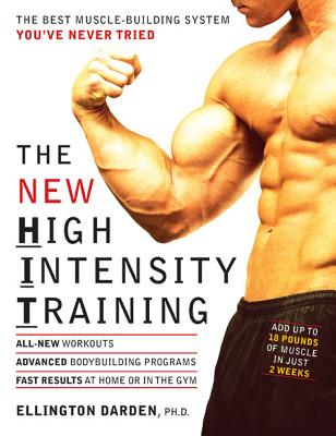 The New High Intensity Training: The Best Muscle-Building System You've Never Tried - Darden, Ellington, Ph.D.