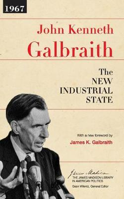 The New Industrial State - Galbraith, John Kenneth, and Galbraith, James K, Professor (Foreword by)