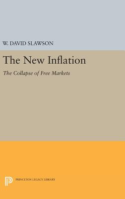 The New Inflation: The Collapse of Free Markets - Slawson, W. David