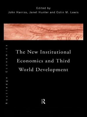The New Institutional Economics and Third World Development - Harris, John (Editor), and Lewis, Colin M (Editor), and Hunter, Jane (Editor)