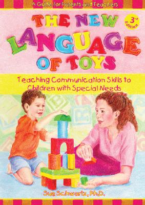 The New Language of Toys: Teaching Communication Skills to Children with Special Needs, a Guide for Parents and Teachers - Schwartz, Sue, PH.D.