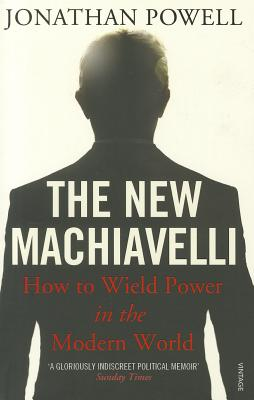 The New Machiavelli: How to Wield Power in the Modern World - Powell, Jonathan