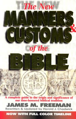 The New Manners and Customs of the Bible - Freeman, James M, and Chadwick, Harold J (Editor)